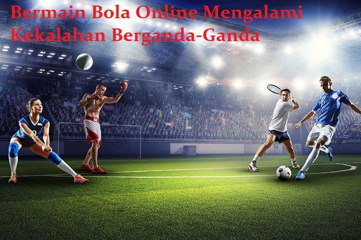 Bermain Bola Online Mengalami Kekalahan Berganda-Ganda